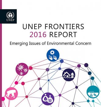 UNEP Frontiers 2016 Report, United Nations Environment Programme