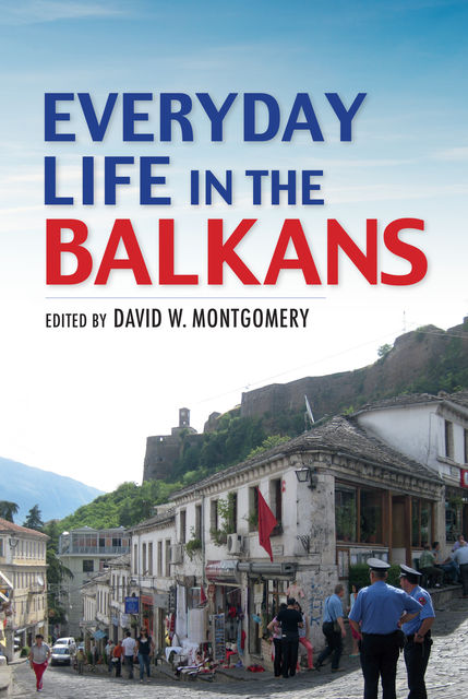 Everyday Life in the Balkans, Edited by David W. Montgomery