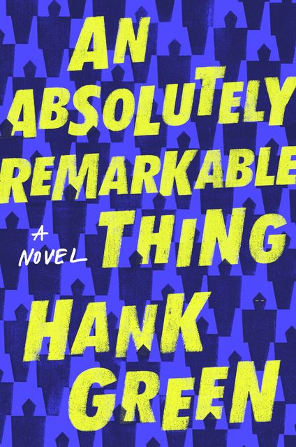 An Absolutely Remarkable Thing, Hank Green