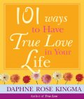 101 Ways To Have True Love In Your Life, Daphne Rose Kingma