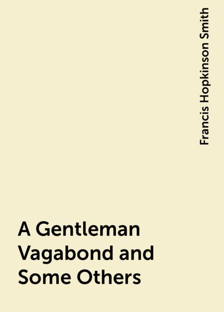 A Gentleman Vagabond and Some Others, Francis Hopkinson Smith