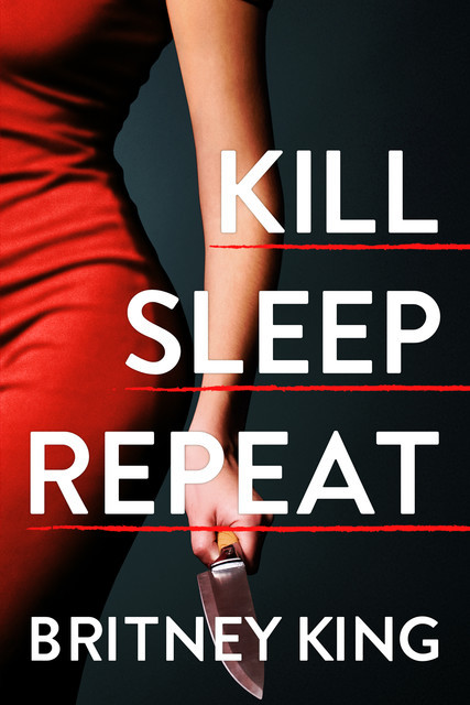 Kill Sleep Repeat: A Psychological Thriller, Britney King
