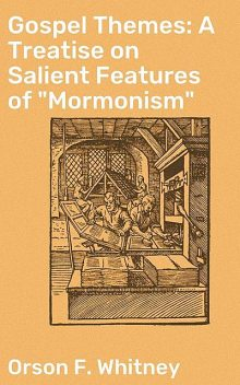 """Gospel Themes: A Treatise on Salient Features of """"Mormonism"""", Orson F.Whitney"""