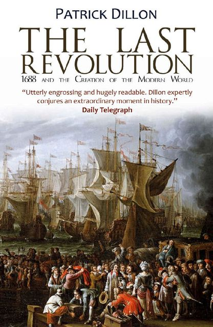 The Last Revolution: 1688 and the Creation of the Modern World, Patrick Dillon