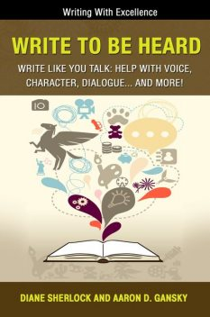Write To Be Heard – Write Like You Talk, Aaron D. Gansky, Diane Sherlock