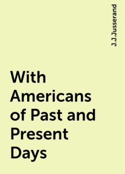 With Americans of Past and Present Days, J.J.Jusserand