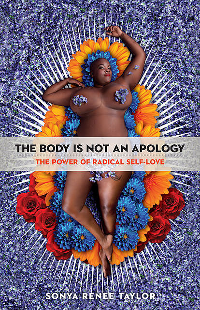 The Body Is Not an Apology, Sonya Renee Taylor