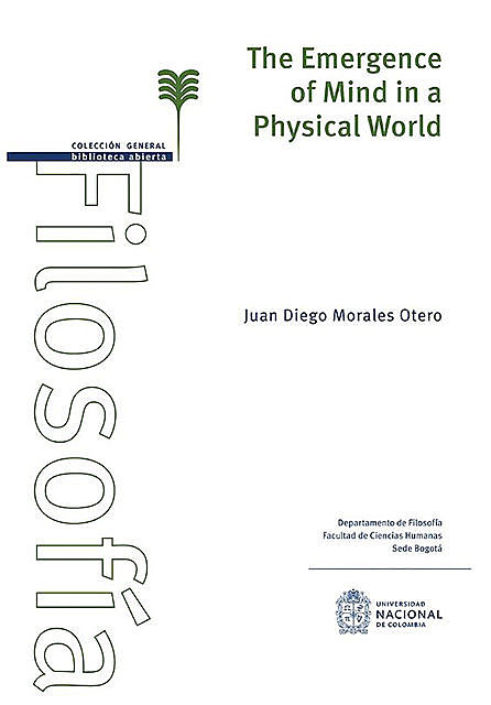 The emergence of mind in a Physical world, Juan Diego Morales Otero