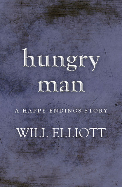 Hungry Man – A Happy Endings Story, Will Elliott