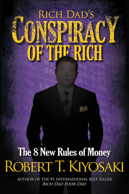Rich Dad's Conspiracy of the Rich: The 8 New Rules of Money, Robert Kiyosaki