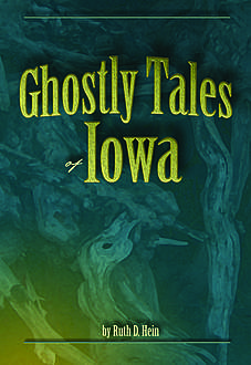 Ghostly Tales of Iowa, Ruth D Hein, Vicky L Hinsenbrock