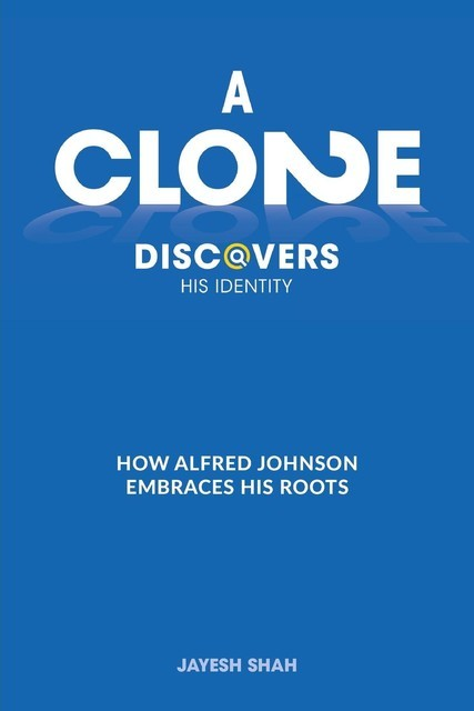 A CLONE DISCOVERS HIS IDENTITY, Jayesh Shah