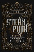 Steampunk Writers Around The World – Volume I, Luna Press Publishing