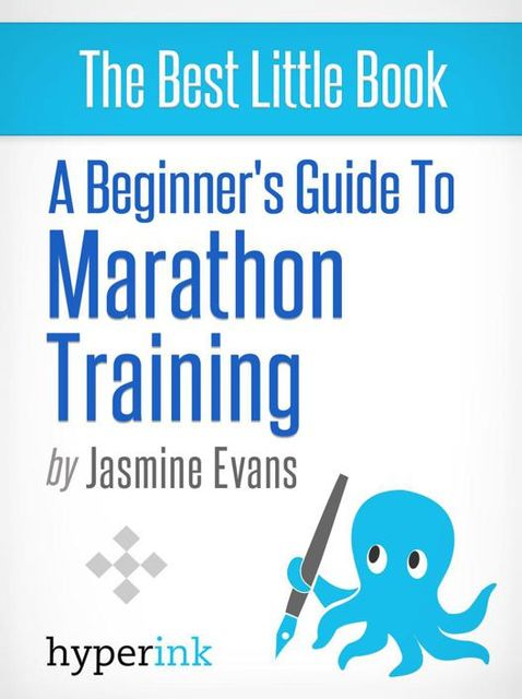 A Beginner's Guide to Marathon Training (Running, Training, Fitness), Jasmine Evans