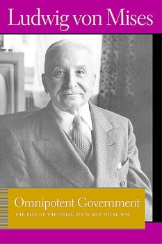 Omnipotent Government, Ludwig Von Mises