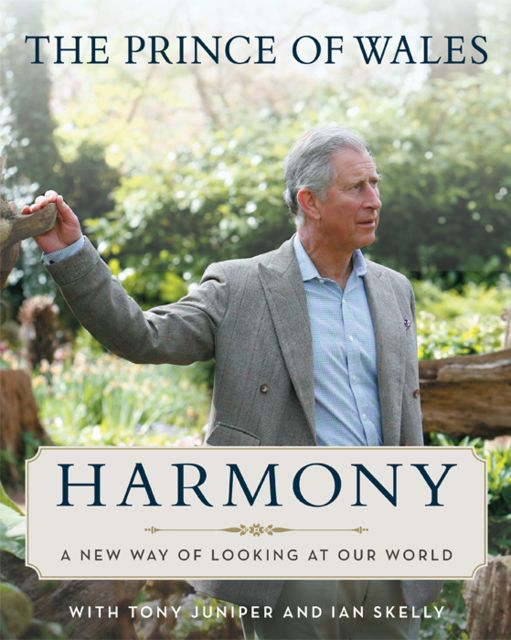 Harmony: A New Way of Looking at Our World, Tony Juniper, H.R.H.Prince of Wales, Ian Skelly