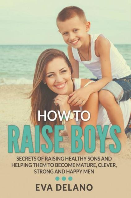 How to Raise Boys, Eva Delano