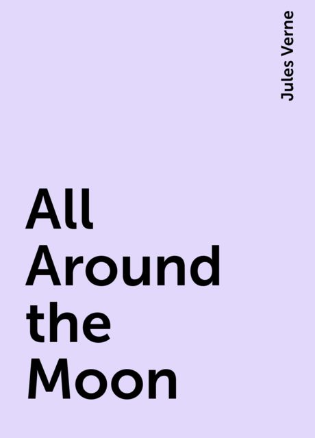 All Around the Moon, Jules Verne