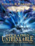 Operation Unthinkable: The Adventures of Air Group Captain Sebastopol Valiant, Steven R Harrison