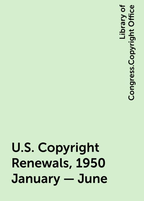 U.S. Copyright Renewals, 1950 January - June, Library of Congress.Copyright Office