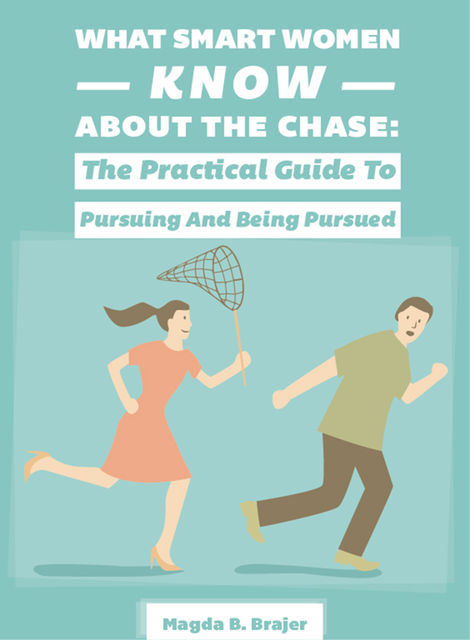 What Smart Women Know About The Chase, Magda B.Brajer, Kimberley Humphries
