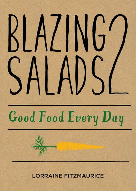 Blazing Salads 2: Good Food Everyday, Lorraine Fitzmaurice