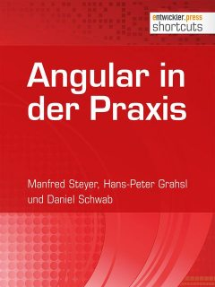 Angular in der Praxis, Manfred Steyer, Daniel Schwab, Hans-Peter Grahsl
