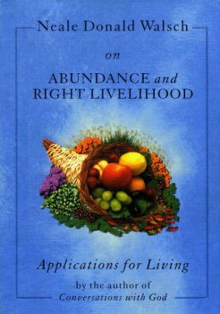Neale Donald Walsch On Abundance And Right Livelihood, Neale Donald Walsch