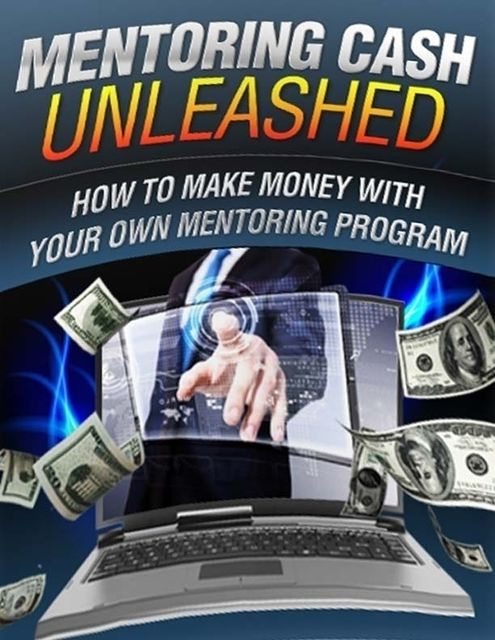 Mentoring Cash Unleashed – How to Make Money With Your Own Mentoring Program, Lucifer Heart