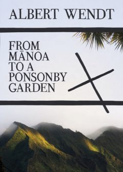 From Manoa to a Ponsonby Garden, Albert Wendt
