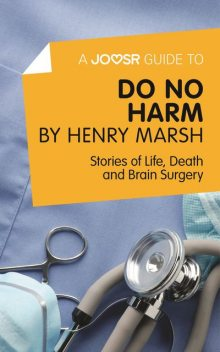 A Joosr Guide to Do No Harm by Henry Marsh, Joosr