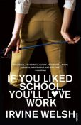If You Liked School, You'll Love Work, Irvine Welsh