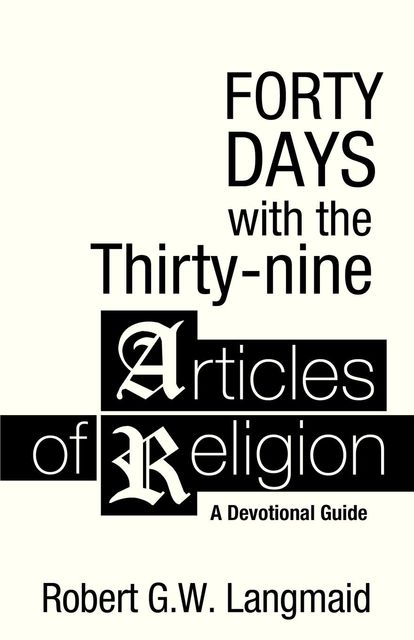 Forty Days with the Thirty-nine Articles of Religion, Robert G.W.Langmaid