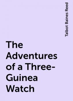 The Adventures of a Three-Guinea Watch, Talbot Baines Reed