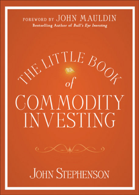 The Little Book of Commodity Investing, John Stephenson