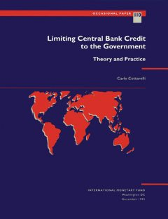 Limiting Central Bank Credit to the Government: Theory and Practice, Carlo Cottarelli