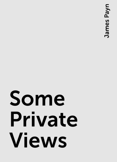 Some Private Views, James Payn