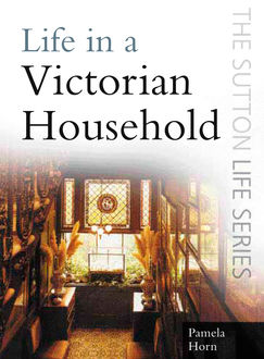Life in a Victorian Household, Pamela Horn