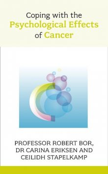 Coping with the Psychological Effects of Cancer, Robert Bor, Carina Eriksen, Ceilidh Stapelkamp