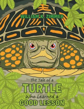 The Tale of a Turtle Who Learned a Good Lesson, William K. Zimmer