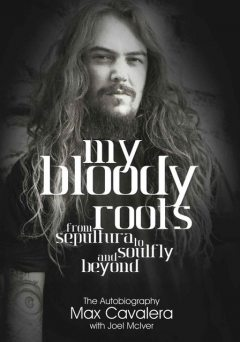 My Bloody Roots: From Sepultura To Soulfly And Beyond: The Autobiography, Max, Joel, Cavalera, McIver