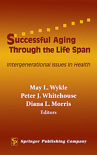 Successful Aging Through the Life Span, Peter, May, Morris, Diana, Whitehouse, Wykle