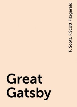 Great Gatsby, F.Scott Fitzgerald, F. Scott