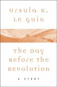 The Day Before the Revolution, Ursula Le Guin
