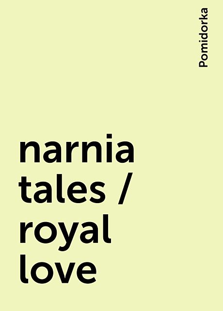 narnia tales / royal love, Pomidorka