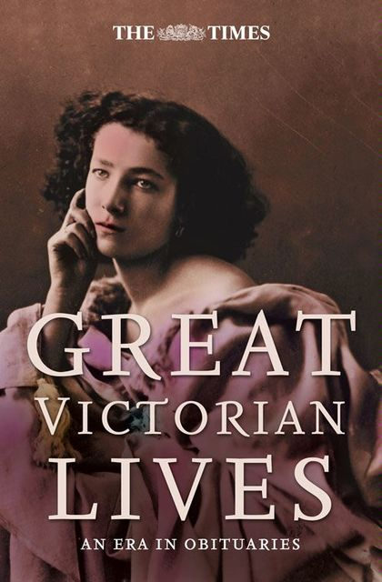 The Times Great Victorian Lives, GENERAL EDITOR: IAN BRUNSKILL EDITED BY ANDREW SANDERS