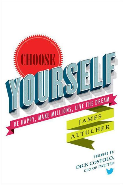 Choose Yourself!, James Altucher