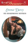 His Boardroom Mistress, Emma Darcy