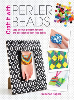 Craft it With Perler Beads, Prudence Rogers