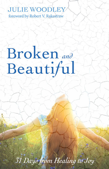 Broken and Beautiful, Julie Woodley